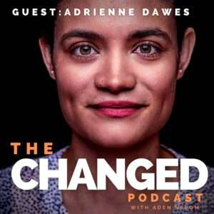 Playwright Adrienne Dawes guests in episode 45 of the Changed Podcast with Aden Nepom