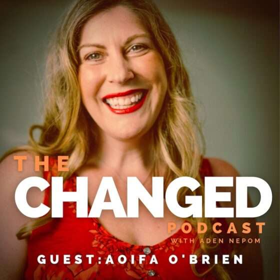 Aoifa Obrien host of The Happier At Work Podcast is the guest on episode 31 of The Changed Podcast with Aden Nepom