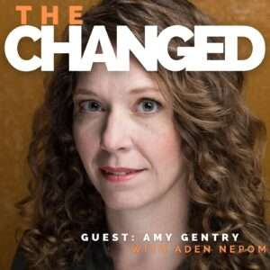 Amy Gentry Author of novels Good as Gone and Bad Habits sits down with Aden Nepom, on the Changed Podcast to talk about Change
