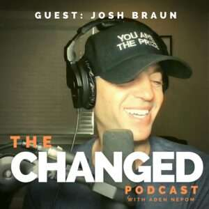 Episode 47 of the Changed Podcast features guest Josh Braun