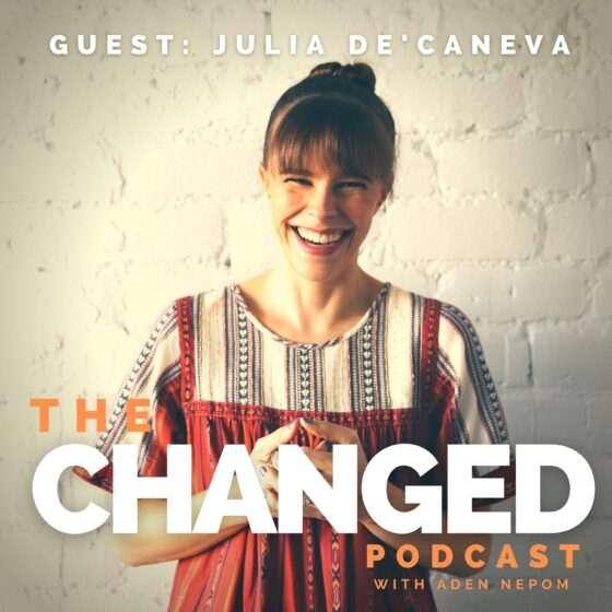 Julia de'Caneva talks about living life with intention on episode 43 of The Changed Podcast with Aden Nepom