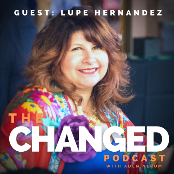 Lupe Hernández, Adelante Mujeres guests on episode 38 of The Changed Podcast