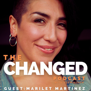 Performer, educator and activist -- Marilet Martinez is the guest on Episode 34 of the Changed Podcast
