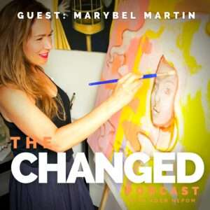 Artist Marybel Martin is the guest on episode 32 of The Changed Podcast with Aden Nepom