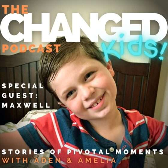 Maxwell is our first guest on the Changed Podcast KIDS. He's 7 years old and lives in Texas.