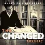 Philippe Barbe discusses the constant nature of change in episode 42 of The Changed Podcast